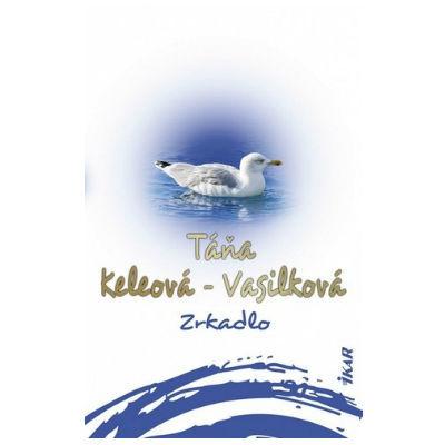 Táňa Keleová Vasilková - Zrkadlo